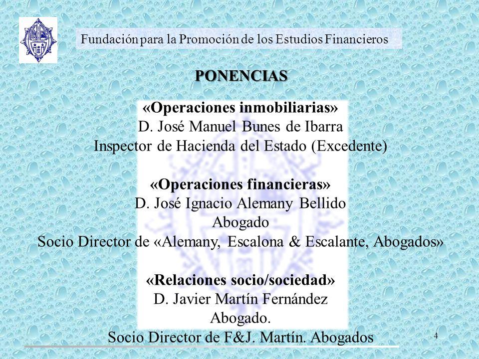 PONENCIAS Fundación para la Promoción de los Estudios Financieros «Operaciones inmobiliarias» D. José Manuel Bunes de Ibarra Inspector de Hacienda del