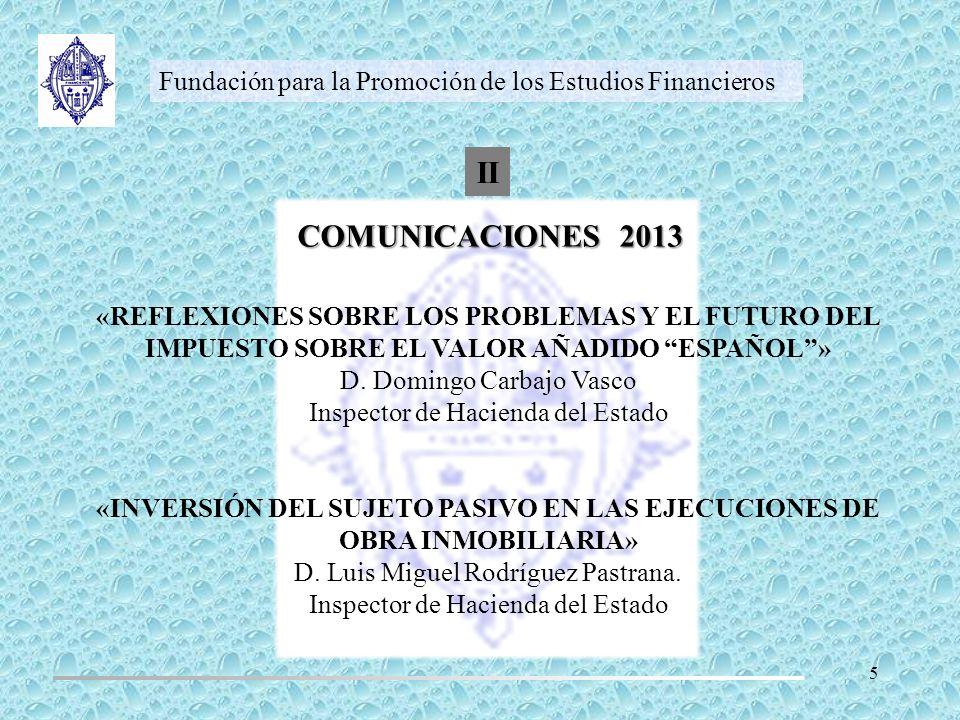 COMUNICACIONES 2013 Fundación para la Promoción de los Estudios Financieros «REFLEXIONES SOBRE LOS PROBLEMAS Y EL FUTURO DEL IMPUESTO SOBRE EL VALOR A