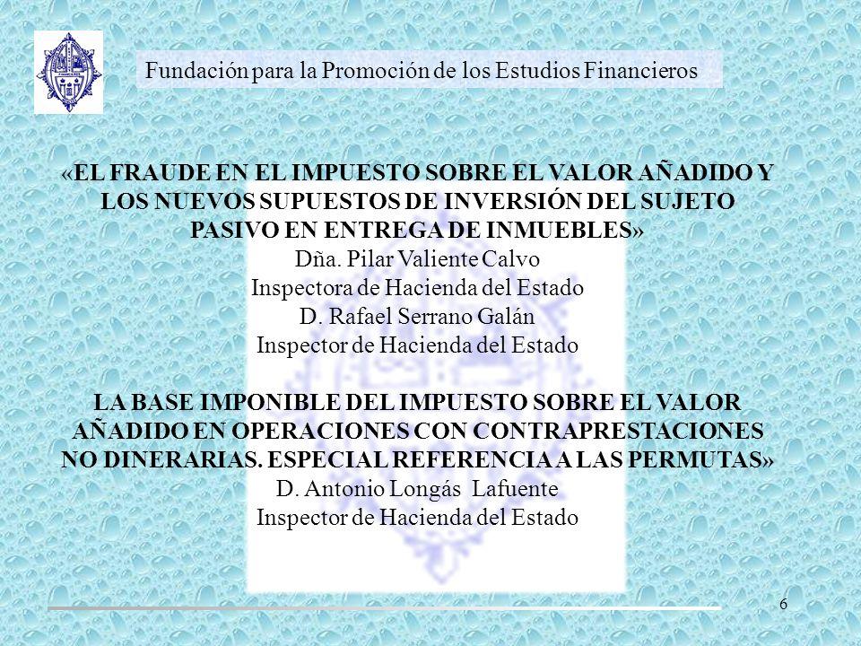 Fundación para la Promoción de los Estudios Financieros «EL FRAUDE EN EL IMPUESTO SOBRE EL VALOR AÑADIDO Y LOS NUEVOS SUPUESTOS DE INVERSIÓN DEL SUJET