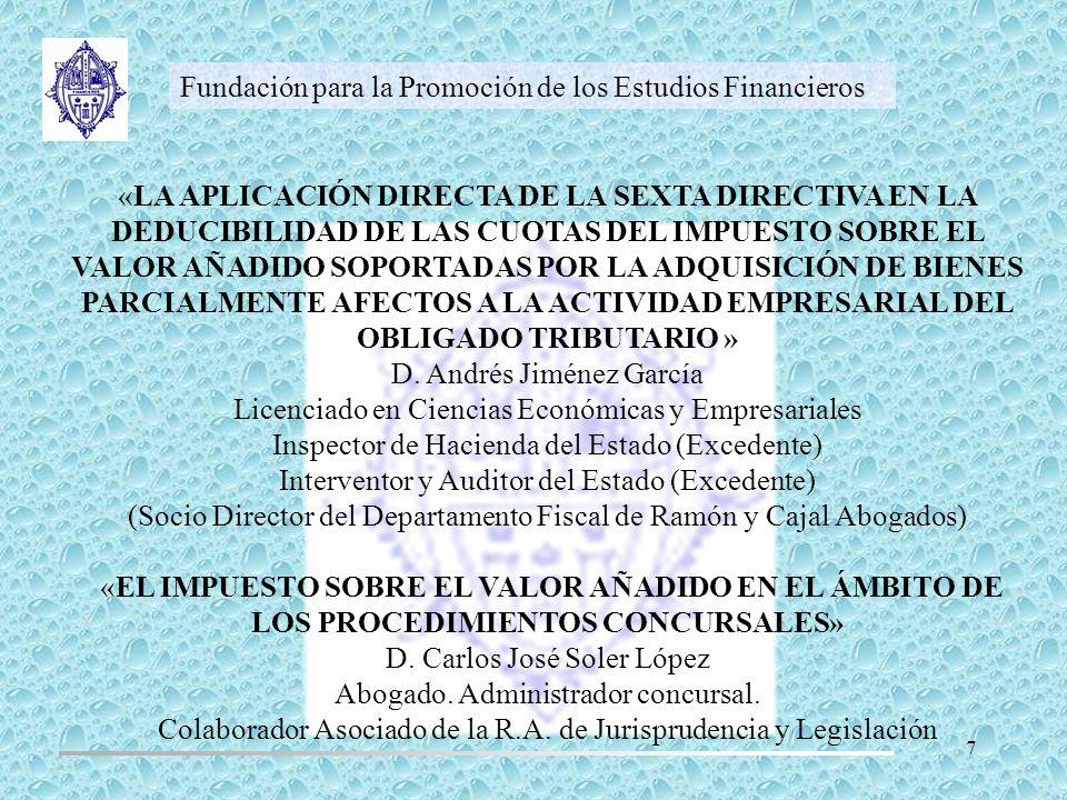 Fundación para la Promoción de los Estudios Financieros «LA APLICACIÓN DIRECTA DE LA SEXTA DIRECTIVA EN LA DEDUCIBILIDAD DE LAS CUOTAS DEL IMPUESTO SO