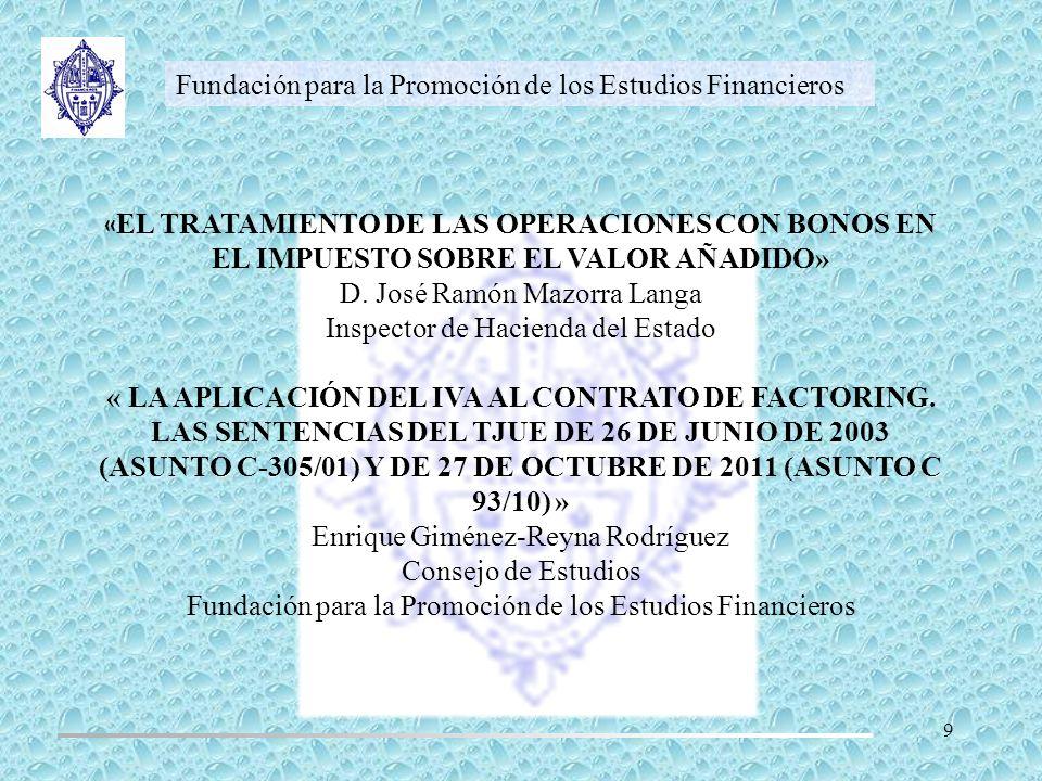 Fundación para la Promoción de los Estudios Financieros « EL TRATAMIENTO DE LAS OPERACIONES CON BONOS EN EL IMPUESTO SOBRE EL VALOR AÑADIDO» D. José R