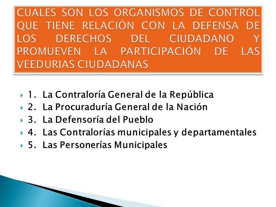 1.La Contraloría General de la República 2. La Procuraduría General de la Nación 3.
