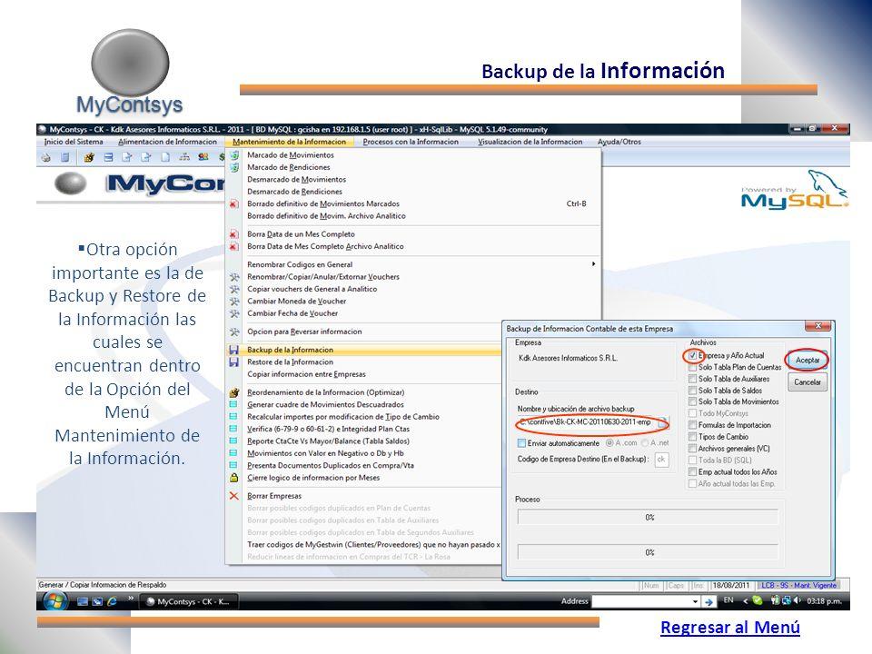 MyContsys MyContsys Backup de la Información Otra opción importante es la de Backup y Restore de la Información las cuales se encuentran dentro de la Opción del Menú Mantenimiento de la Información.