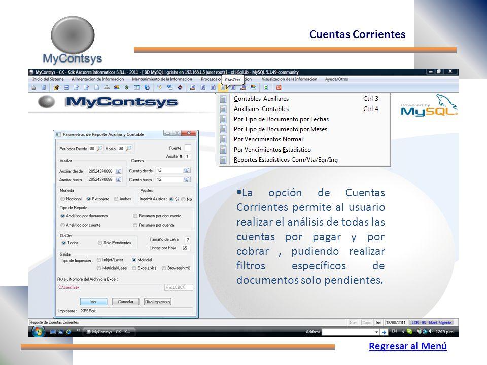 MyContsys MyContsys Cuentas Corrientes Regresar al Menú La opción de Cuentas Corrientes permite al usuario realizar el análisis de todas las cuentas por pagar y por cobrar, pudiendo realizar filtros específicos de documentos solo pendientes.