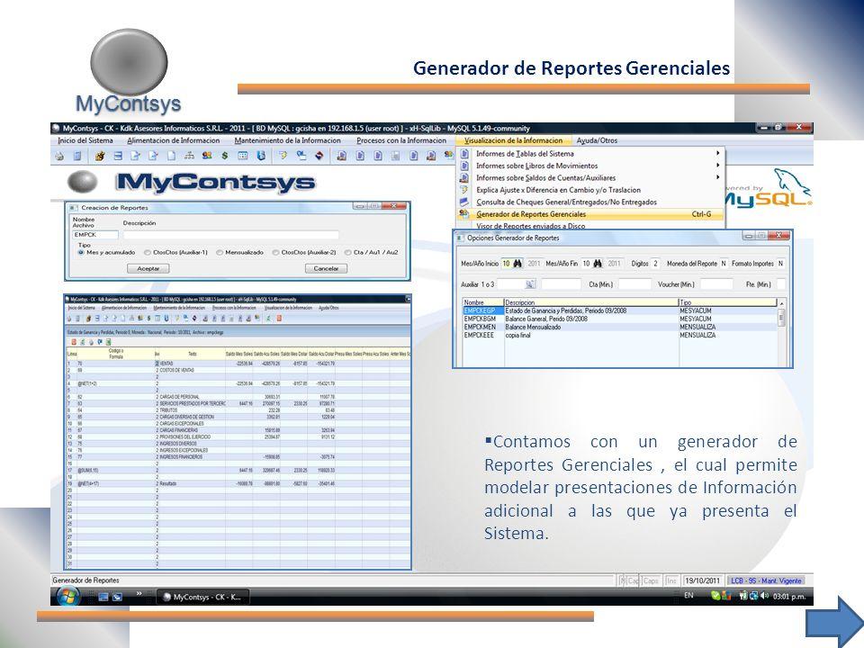 MyContsys MyContsys Contamos con un generador de Reportes Gerenciales, el cual permite modelar presentaciones de Información adicional a las que ya presenta el Sistema.