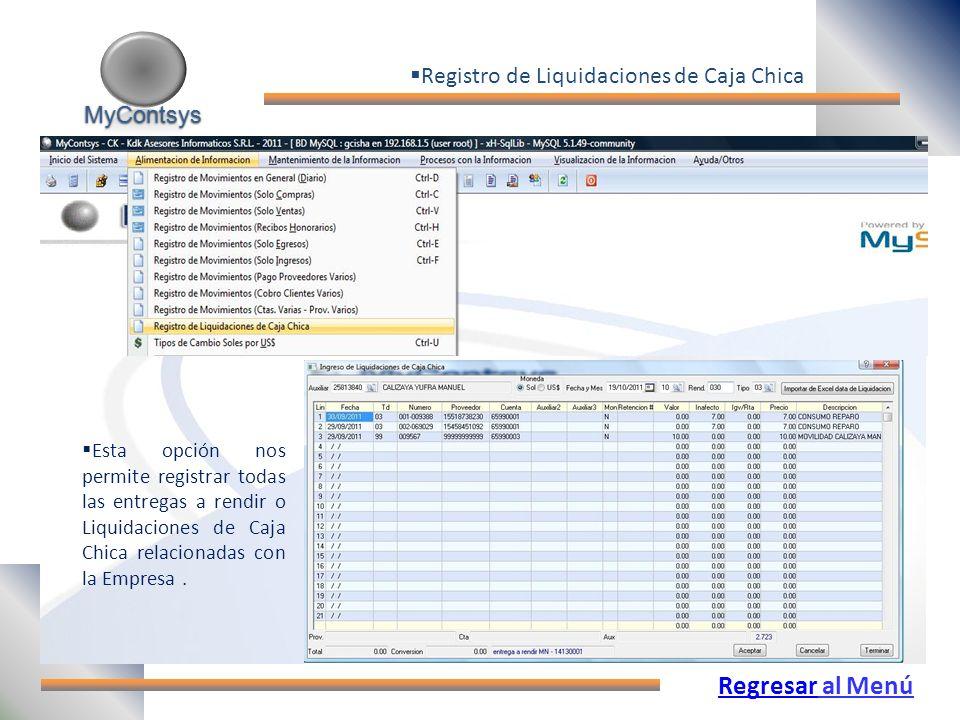 MyContsys MyContsys RegresarRegresar al Menú Registro de Liquidaciones de Caja Chica Esta opción nos permite registrar todas las entregas a rendir o Liquidaciones de Caja Chica relacionadas con la Empresa.