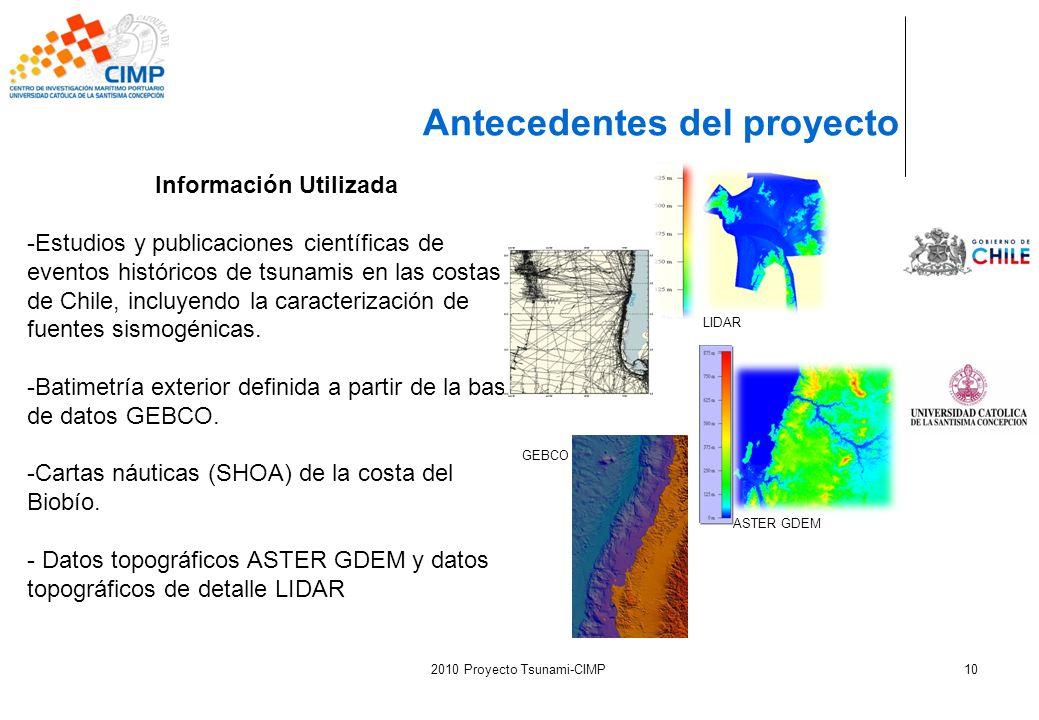 2010 Proyecto Tsunami-CIMP10 Antecedentes del proyecto Información Utilizada -Estudios y publicaciones científicas de eventos históricos de tsunamis e
