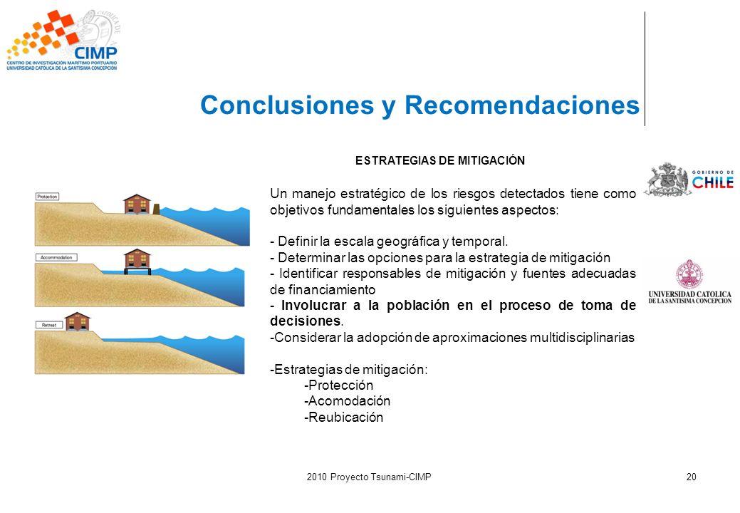 2010 Proyecto Tsunami-CIMP20 Conclusiones y Recomendaciones ESTRATEGIAS DE MITIGACIÓN Un manejo estratégico de los riesgos detectados tiene como objet