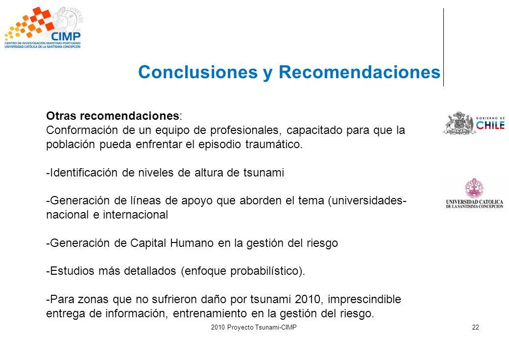 2010 Proyecto Tsunami-CIMP22 Conclusiones y Recomendaciones Otras recomendaciones: Conformación de un equipo de profesionales, capacitado para que la