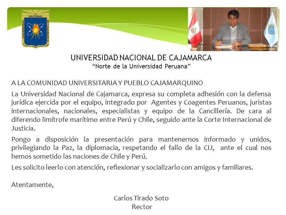 UNIVERSIDAD NACIONAL DE CAJAMARCA Norte de la Universidad Peruana A LA COMUNIDAD UNIVERSITARIA Y PUEBLO CAJAMARQUINO La Universidad Nacional de Cajama
