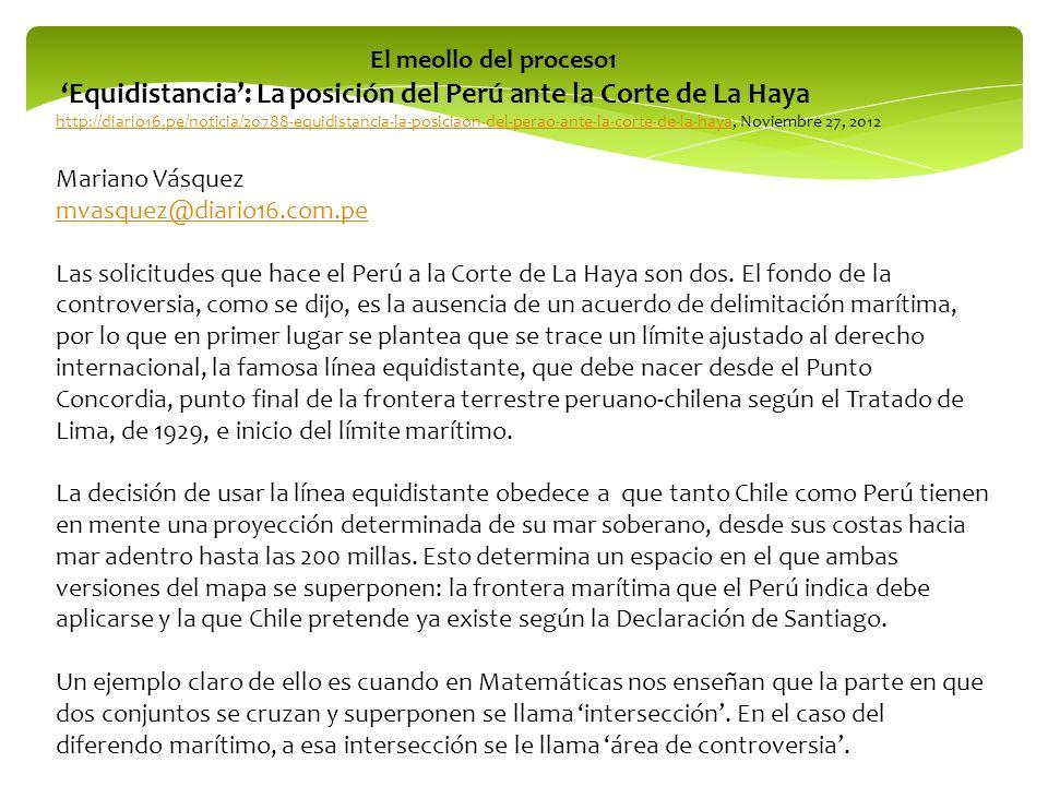 El meollo del proceso1 Equidistancia: La posición del Perú ante la Corte de La Haya http://diario16.pe/noticia/20788-equidistancia-la-posiciaon-del-pe