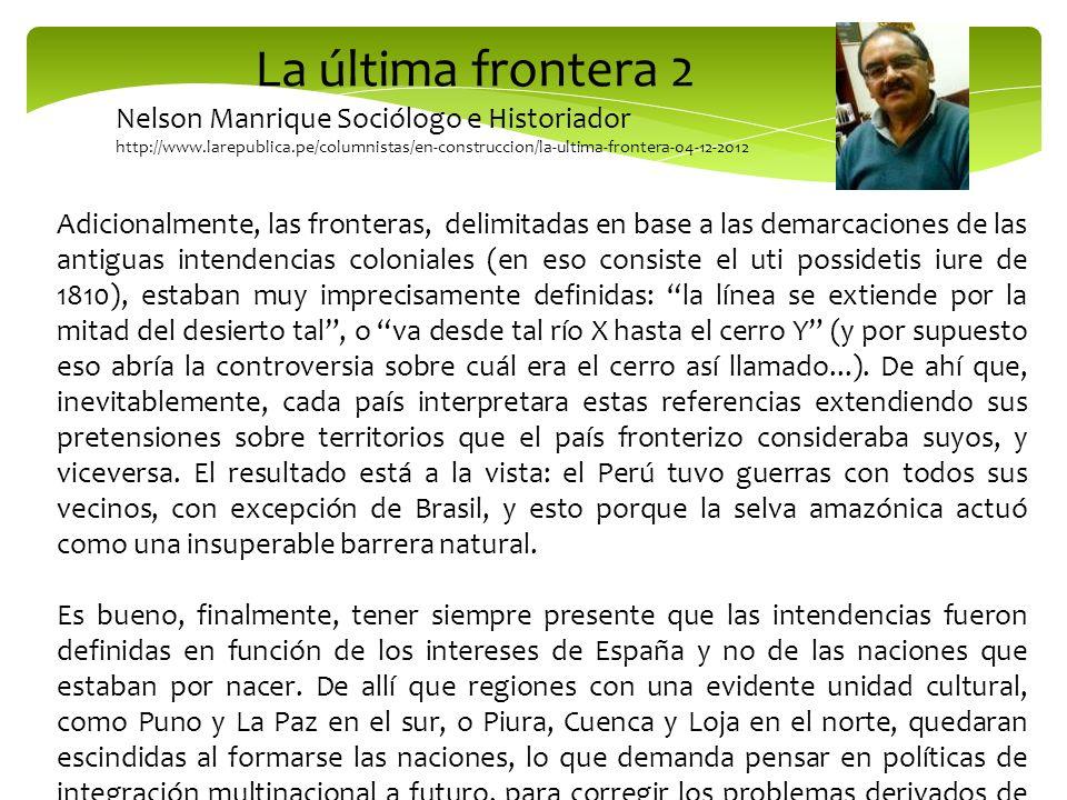 La última frontera 2 Nelson Manrique Sociólogo e Historiador http://www.larepublica.pe/columnistas/en-construccion/la-ultima-frontera-04-12-2012 Adici