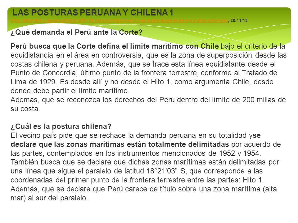 LAS POSTURAS PERUANA Y CHILENA 1 http://elcomercio.pe/actualidad/1502704/noticia-preguntas-claves-sobre-litigio-entre-peru-chile-ante-hayahttp://elcom