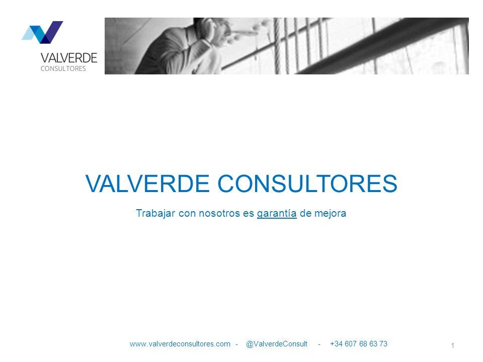 Trabajar con nosotros es garantía de mejora 1 www.valverdeconsultores.com - @ValverdeConsult - +34 607 68 63 73 VALVERDE CONSULTORES