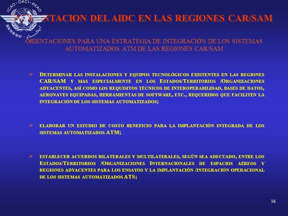16 ORIENTACIONES PARA UNA ESTRATEGIA DE INTEGRACIÓN DE LOS SISTEMAS AUTOMATIZADOS ATM DE LAS REGIONES CAR/SAM D ETERMINAR LAS INSTALACIONES Y EQUIPOS