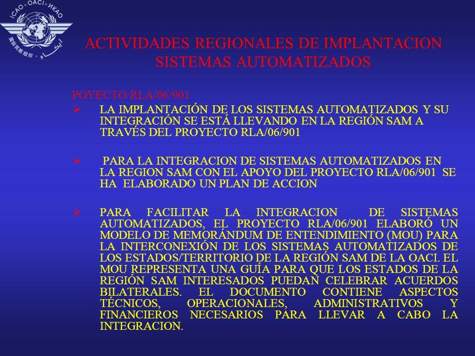 ACTIVIDADES REGIONALES DE IMPLANTACION SISTEMAS AUTOMATIZADOS POYECTO RLA/06/901 LA IMPLANTACIÓN DE LOS SISTEMAS AUTOMATIZADOS Y SU INTEGRACIÓN SE EST