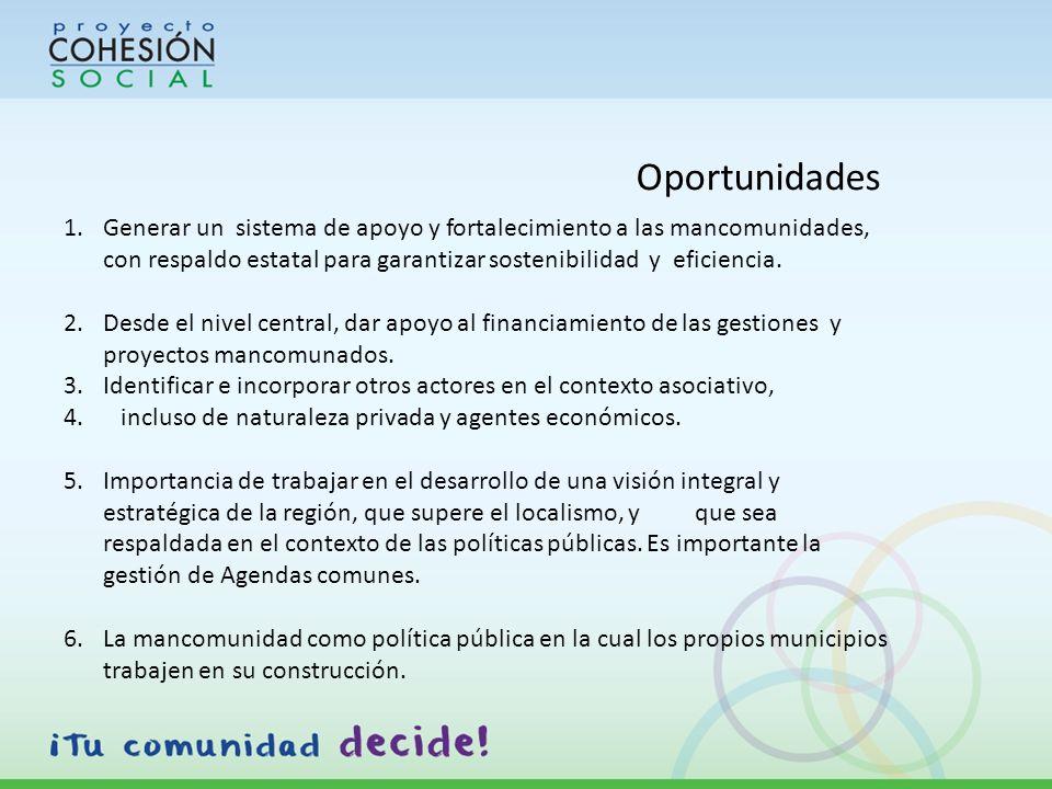 Oportunidades 1.Generar un sistema de apoyo y fortalecimiento a las mancomunidades, con respaldo estatal para garantizar sostenibilidad y eficiencia.