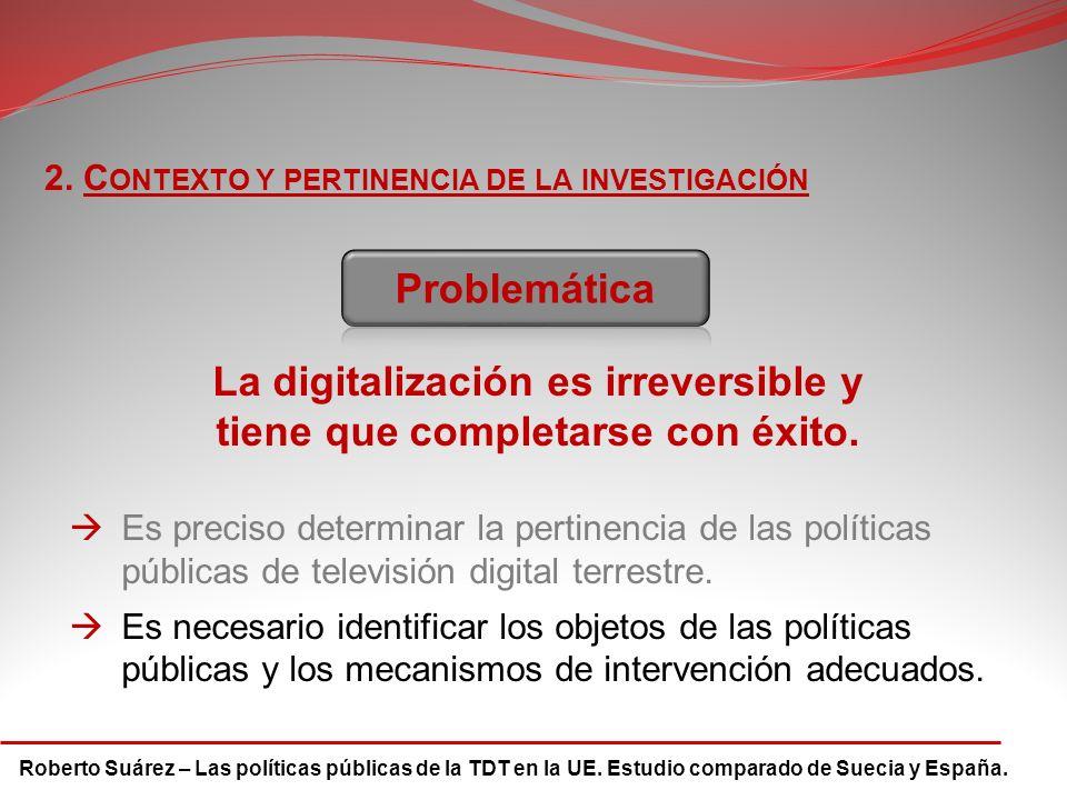 Roberto Suárez – Las políticas públicas de la TDT en la UE. Estudio comparado de Suecia y España. 2. C ONTEXTO Y PERTINENCIA DE LA INVESTIGACIÓN Es pr