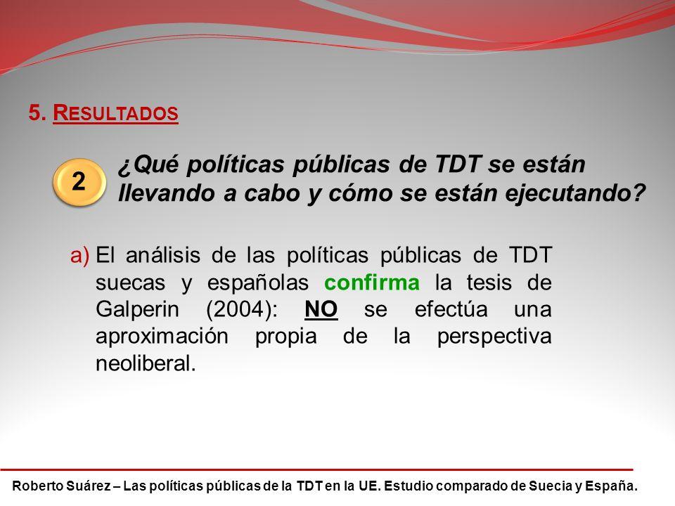 Roberto Suárez – Las políticas públicas de la TDT en la UE. Estudio comparado de Suecia y España. 5. R ESULTADOS 2 ¿Qué políticas públicas de TDT se e