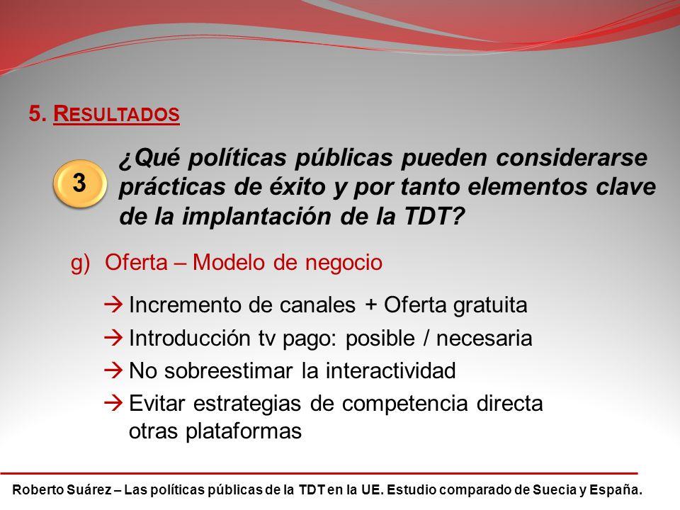 Roberto Suárez – Las políticas públicas de la TDT en la UE. Estudio comparado de Suecia y España. 5. R ESULTADOS 3 ¿Qué políticas públicas pueden cons
