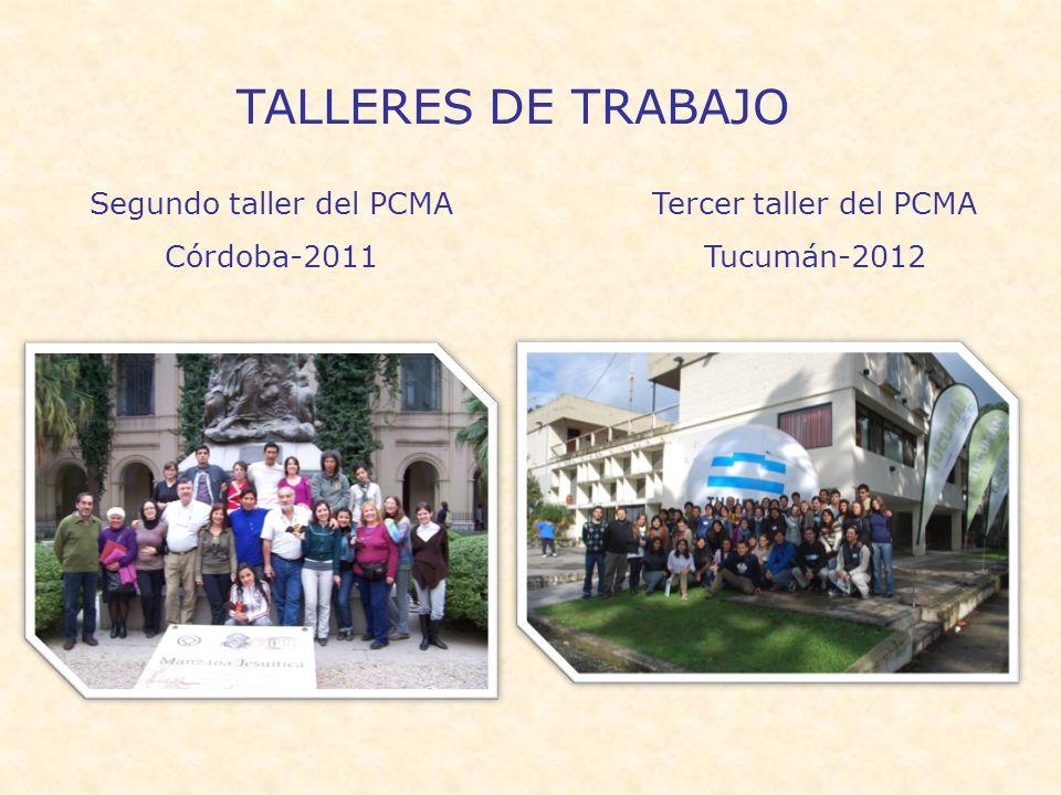 TALLERES DE TRABAJO Tercer taller del PCMA Tucumán-2012 Segundo taller del PCMA Córdoba-2011
