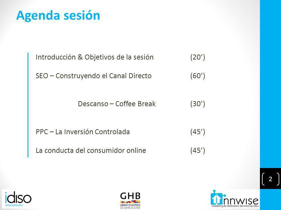 2 Introducción & Objetivos de la sesión(20) SEO – Construyendo el Canal Directo(60) Descanso – Coffee Break(30) PPC – La Inversión Controlada(45) La conducta del consumidor online(45) Agenda sesión