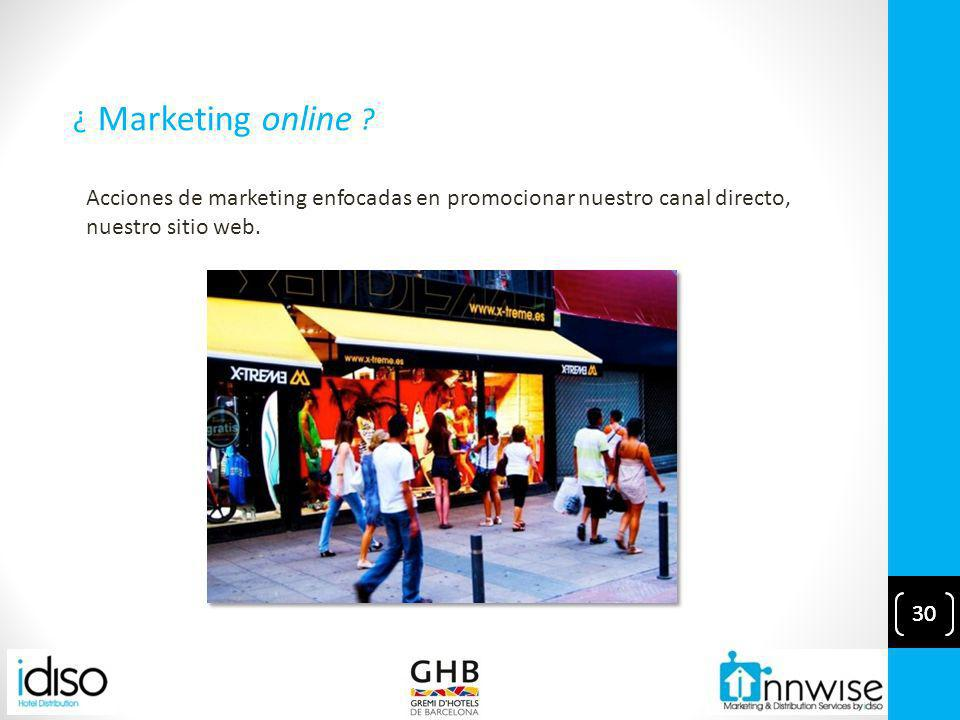 30 Marketing online Acciones de marketing enfocadas en promocionar nuestro canal directo, nuestro sitio web.