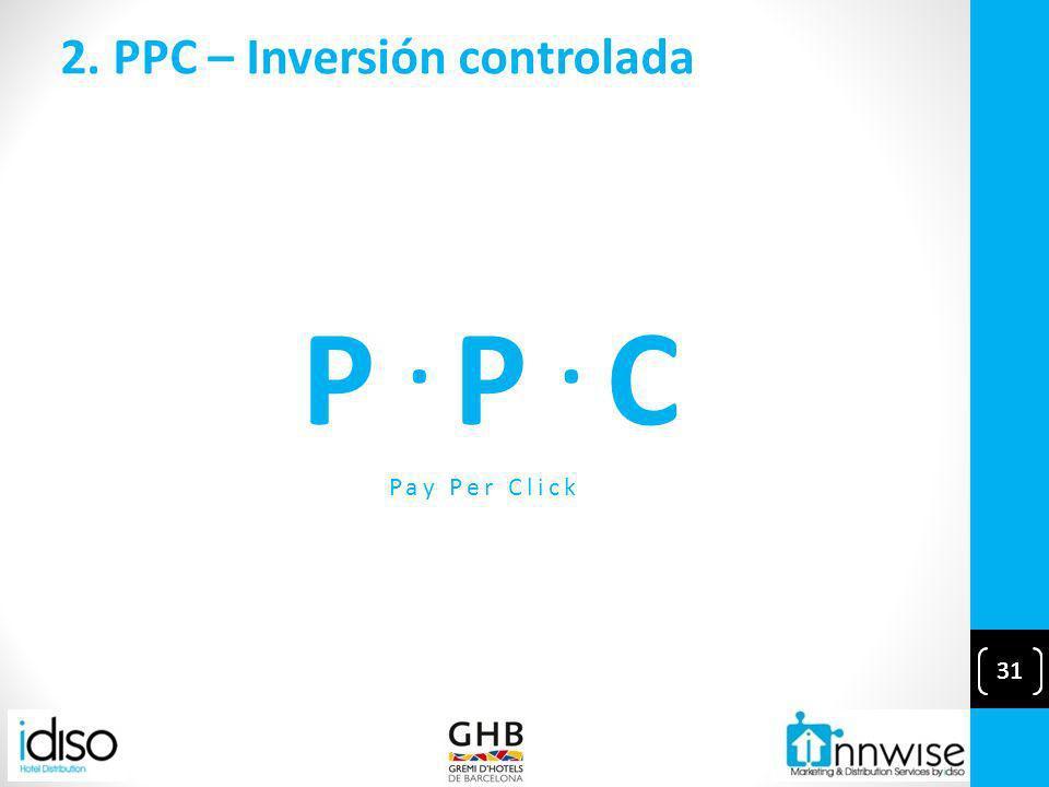 31 2. PPC – Inversión controlada 31 P. P. C Pay Per Click