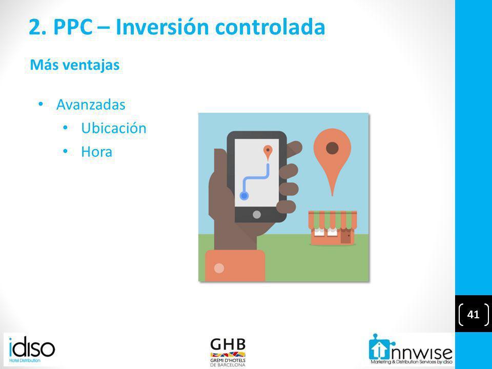 41 2. PPC – Inversión controlada 41 Más ventajas Avanzadas Ubicación Hora