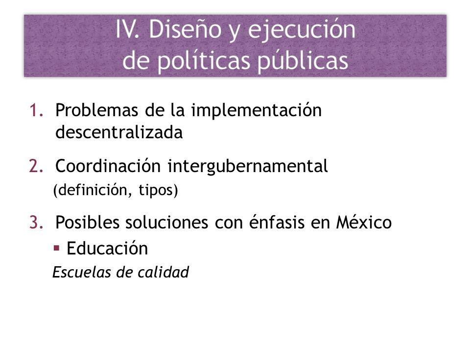1.Problemas de la implementación descentralizada 2.Coordinación intergubernamental (definición, tipos) 3.Posibles soluciones con énfasis en México Edu
