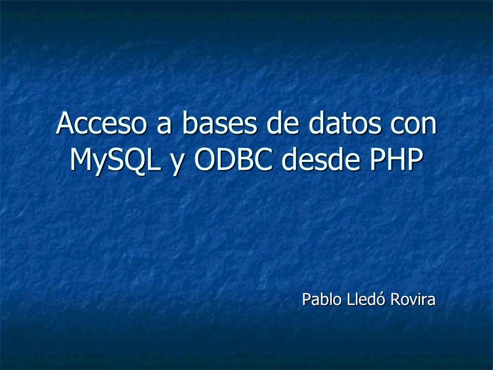 Acceso a bases de datos con MySQL y ODBC desde PHP Pablo Lledó Rovira