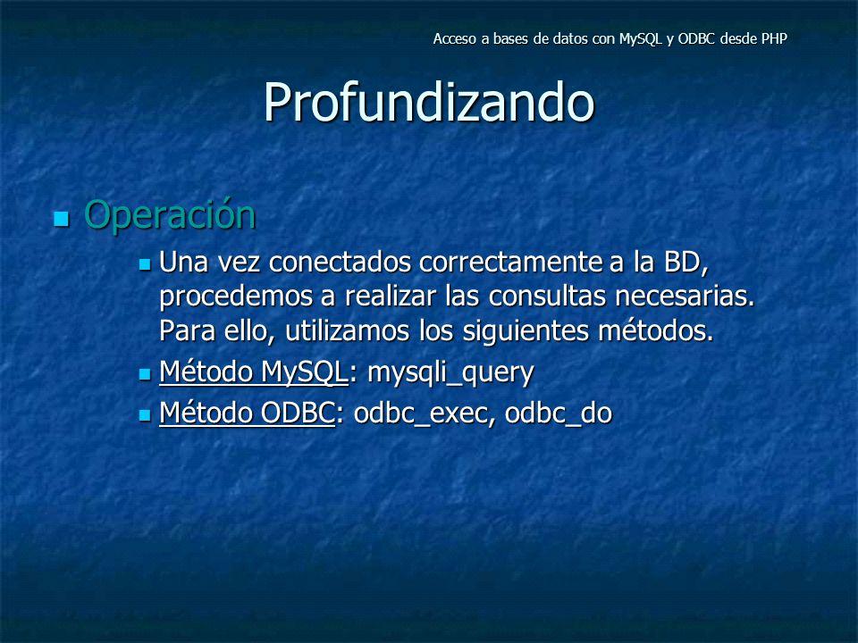 Profundizando Operación Operación Una vez conectados correctamente a la BD, procedemos a realizar las consultas necesarias. Para ello, utilizamos los