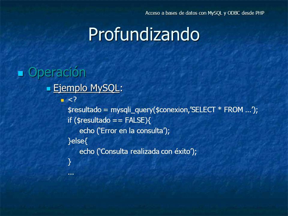 Profundizando Operación Operación Ejemplo MySQL: Ejemplo MySQL: <? $resultado = mysqli_query($conexion,SELECT * FROM...); if ($resultado == FALSE){ ec