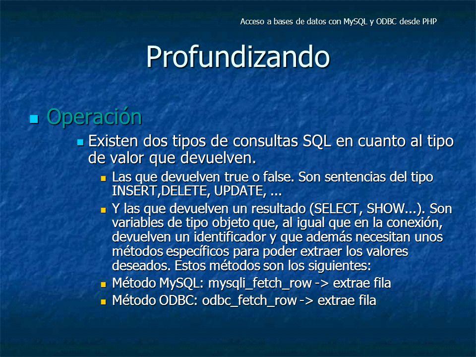 Profundizando Operación Operación Existen dos tipos de consultas SQL en cuanto al tipo de valor que devuelven. Existen dos tipos de consultas SQL en c