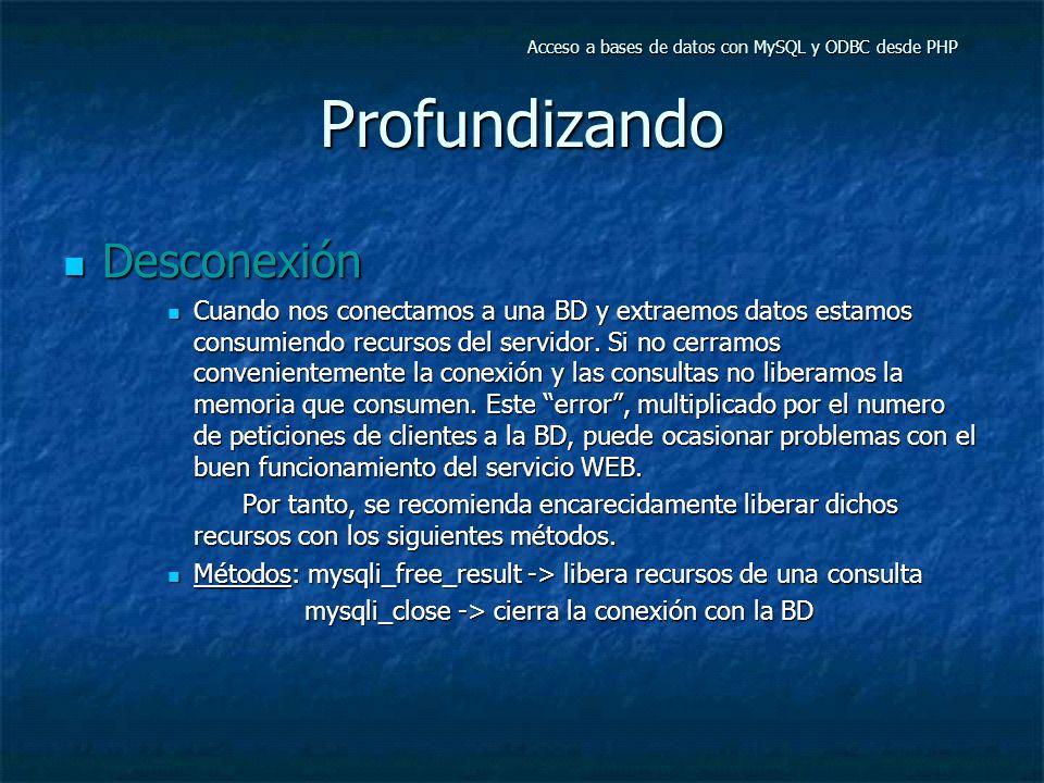 Profundizando Desconexión Desconexión Cuando nos conectamos a una BD y extraemos datos estamos consumiendo recursos del servidor.
