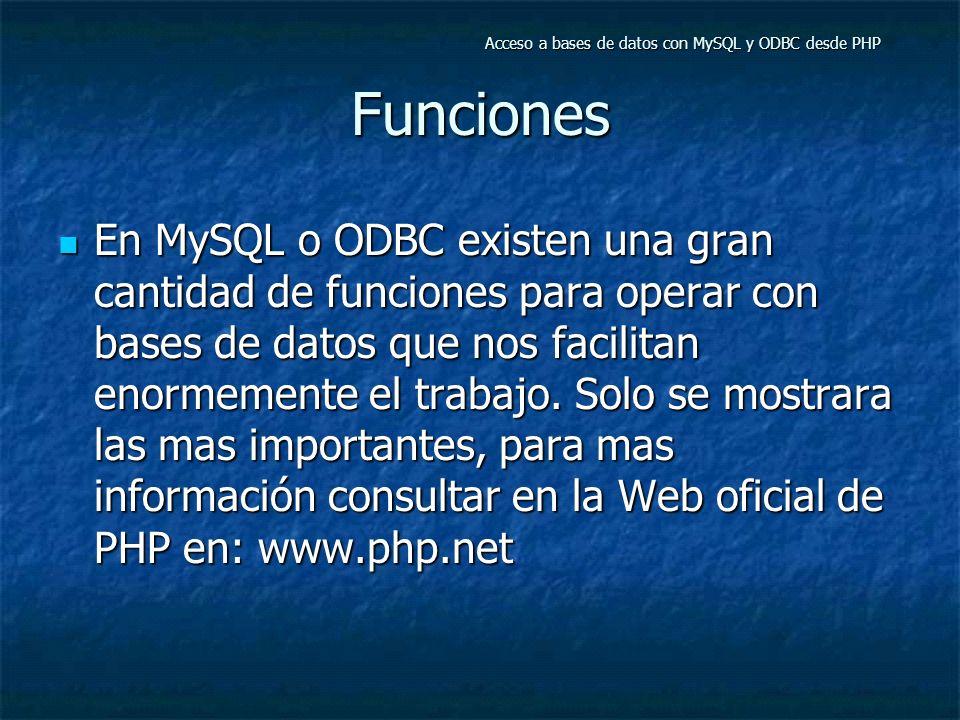 Funciones En MySQL o ODBC existen una gran cantidad de funciones para operar con bases de datos que nos facilitan enormemente el trabajo.