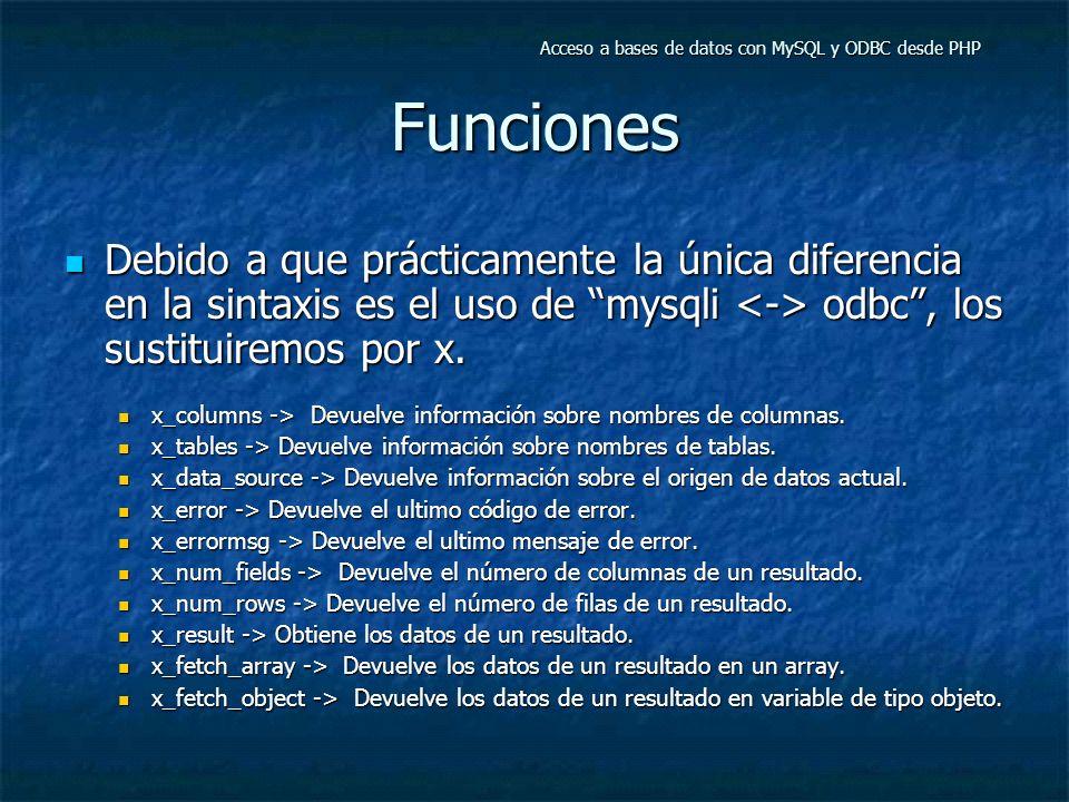 Funciones Debido a que prácticamente la única diferencia en la sintaxis es el uso de mysqli odbc, los sustituiremos por x.