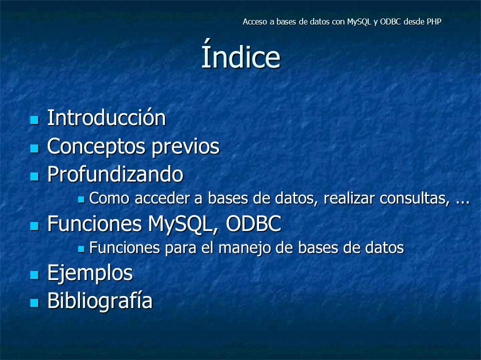 Índice Introducción Introducción Conceptos previos Conceptos previos Profundizando Profundizando Como acceder a bases de datos, realizar consultas,...