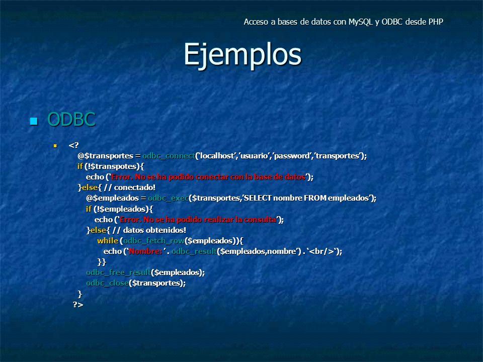 Ejemplos ODBC ODBC <? <? @$transportes = odbc_connect(localhost,usuario,password,transportes); if (!$transpotes){ echo (Error. No se ha podido conecta