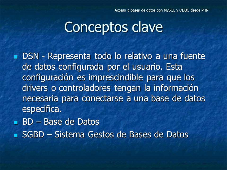 Conceptos clave DSN - Representa todo lo relativo a una fuente de datos configurada por el usuario. Esta configuración es imprescindible para que los