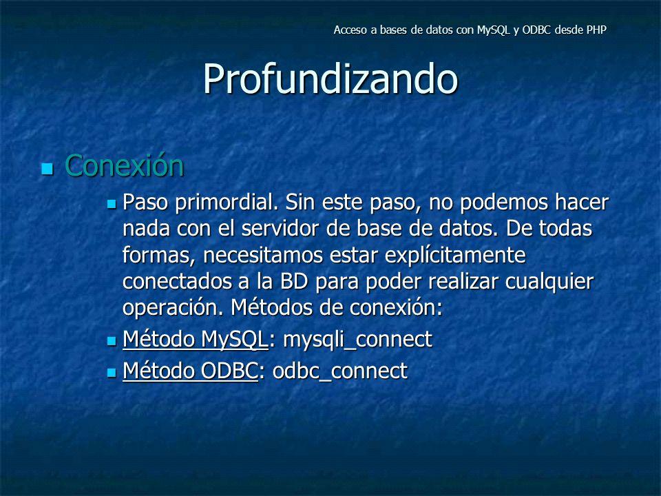 Profundizando Conexión Conexión Paso primordial. Sin este paso, no podemos hacer nada con el servidor de base de datos. De todas formas, necesitamos e
