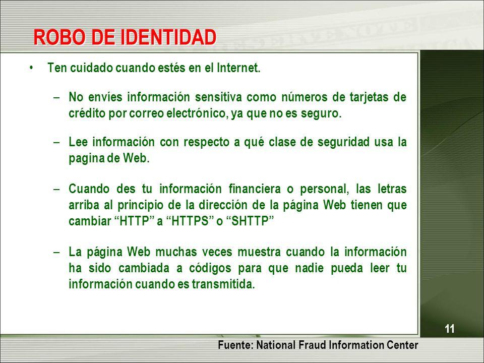 11 ROBO DE IDENTIDAD Ten cuidado cuando estés en el Internet. – No envíes información sensitiva como números de tarjetas de crédito por correo electró