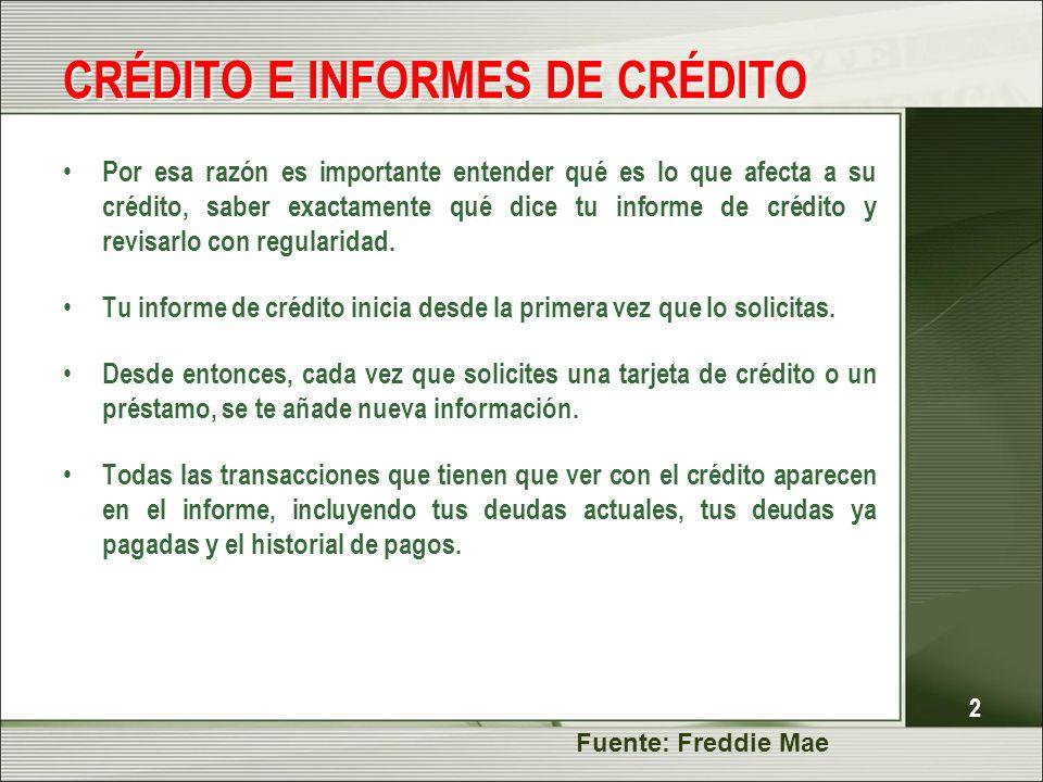 2 CRÉDITO E INFORMES DE CRÉDITO Por esa razón es importante entender qué es lo que afecta a su crédito, saber exactamente qué dice tu informe de crédi