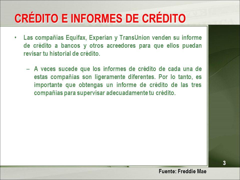 3 CRÉDITO E INFORMES DE CRÉDITO Las compañías Equifax, Experian y TransUnion venden su informe de crédito a bancos y otros acreedores para que ellos puedan revisar tu historial de crédito.
