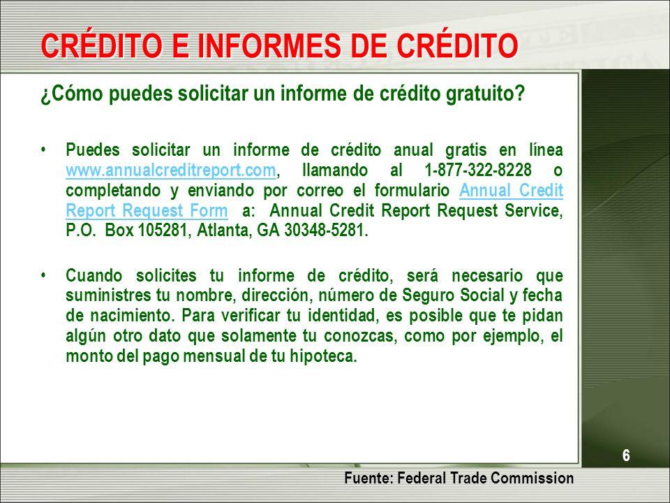 6 ¿Cómo puedes solicitar un informe de crédito gratuito? Puedes solicitar un informe de crédito anual gratis en línea www.annualcreditreport.com, llam