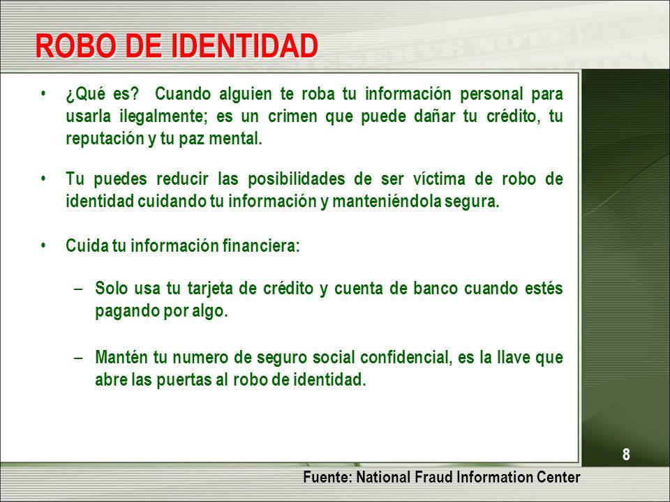 8 ROBO DE IDENTIDAD ¿Qué es? Cuando alguien te roba tu información personal para usarla ilegalmente; es un crimen que puede dañar tu crédito, tu reput