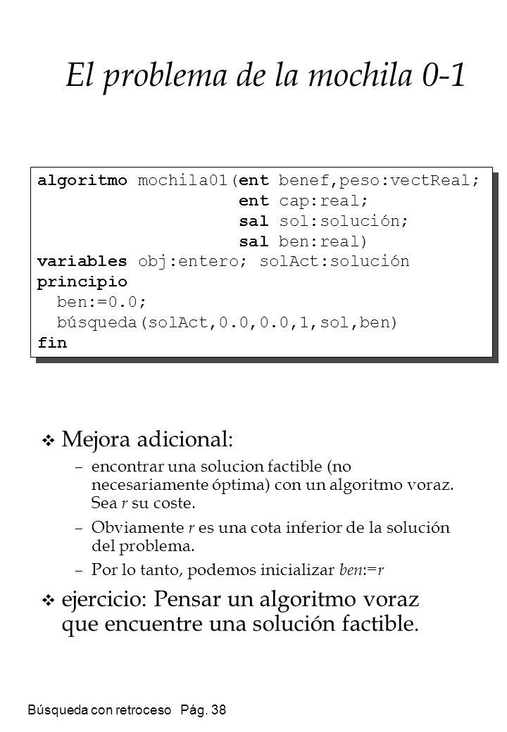 Búsqueda con retroceso Pág. 38 Mejora adicional: –encontrar una solucion factible (no necesariamente óptima) con un algoritmo voraz. Sea r su coste. –