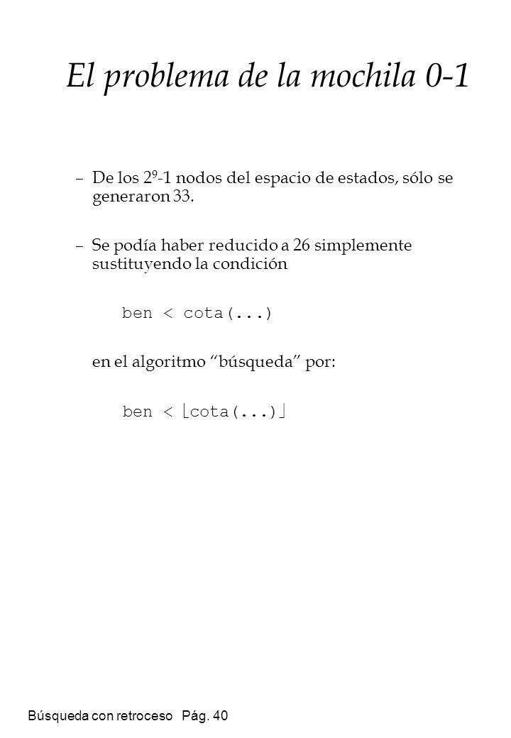 Búsqueda con retroceso Pág. 40 –De los 2 9 -1 nodos del espacio de estados, sólo se generaron 33. –Se podía haber reducido a 26 simplemente sustituyen