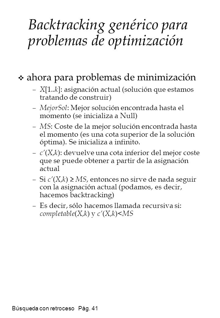 Búsqueda con retroceso Pág. 41 ahora para problemas de minimización – X [1.. k ]: asignación actual (solución que estamos tratando de construir) – Mej