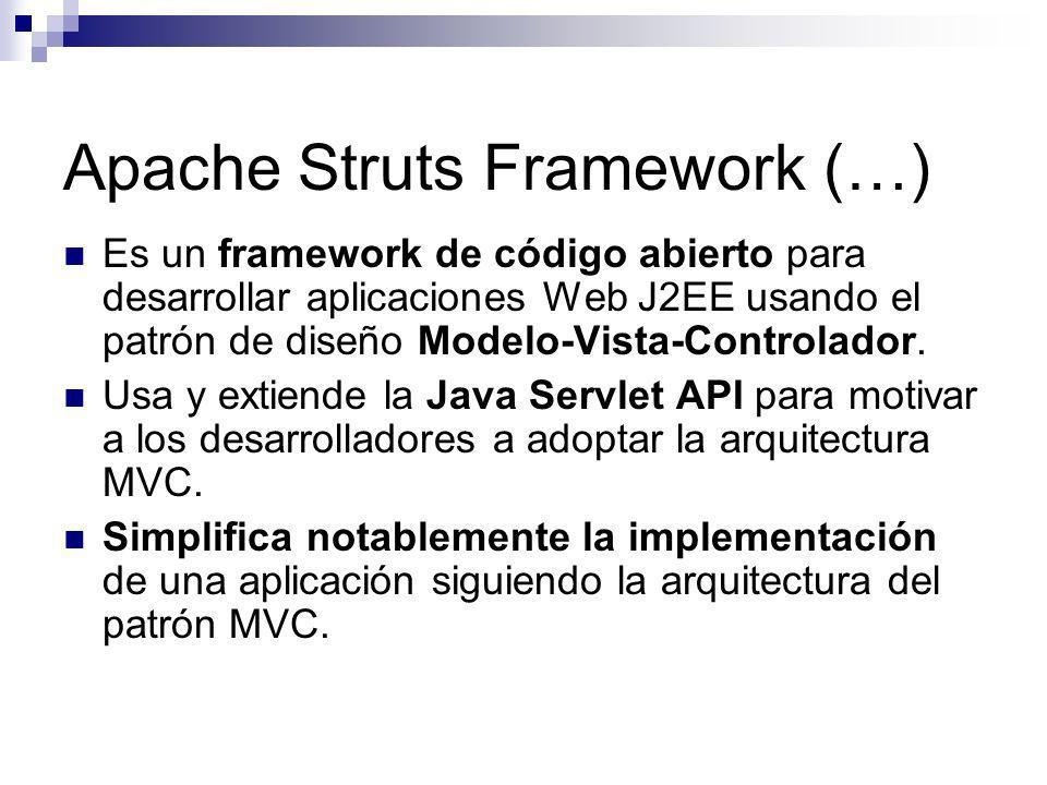 Apache Struts Framework (…) Es un framework de código abierto para desarrollar aplicaciones Web J2EE usando el patrón de diseño Modelo-Vista-Controlad